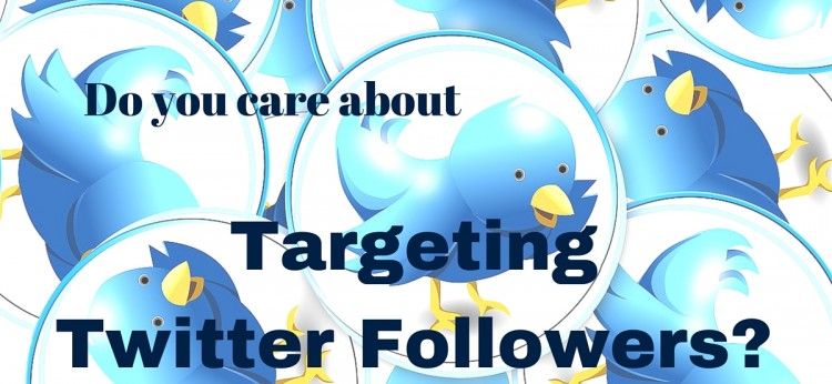 Do you care about Targeting Twitter Followers