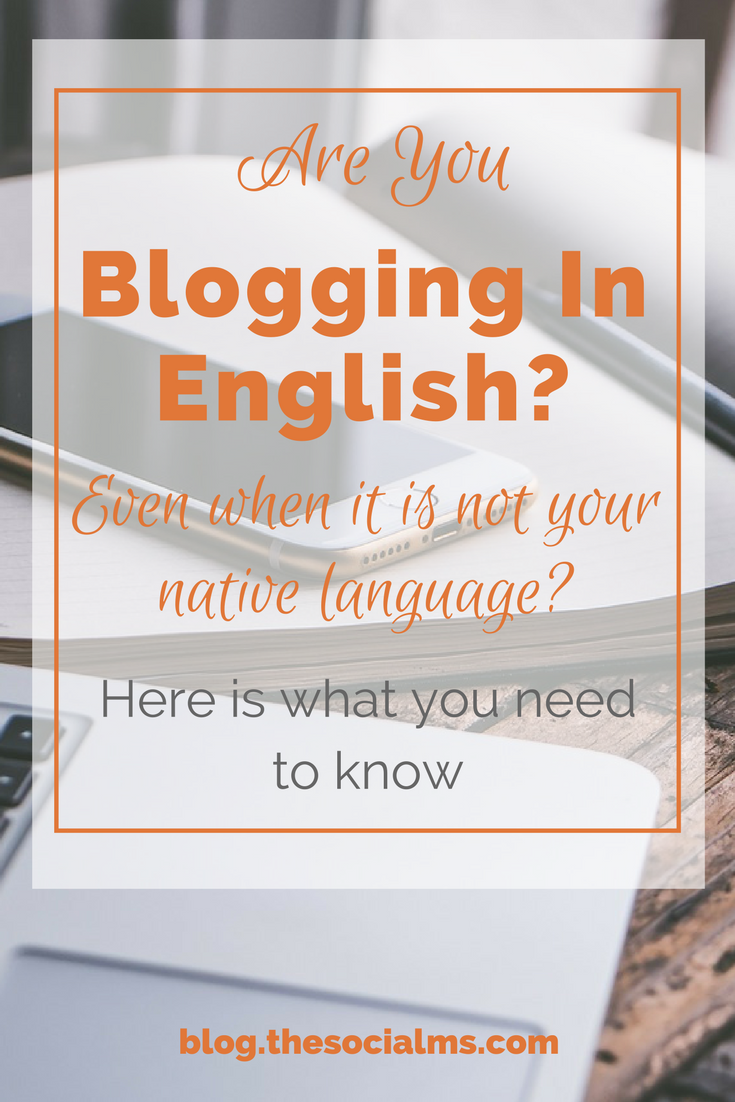"Blogging in English: ""Can I or should I write on my blog in English, even if it's not my primary language?"" This question comes up quite frequently... You can. Here is what you should know if you want to blog English. How to blog in English, start a blog, English blog, native language blog"