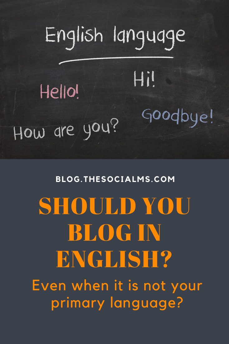 Can I or should I write on my blog in English, even if it's not my primary language? Content in the English language is by far the most consumed content on the web. English is a language that is used in business all over the world. #bloggingtips #startablog #blogging101 #bloggingforbeginners #blogwriting