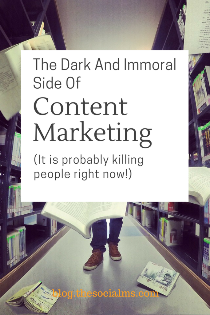 There is a dark side of content marketing: We claim to be giving out relevant information. But some people give out targeted misinformation.