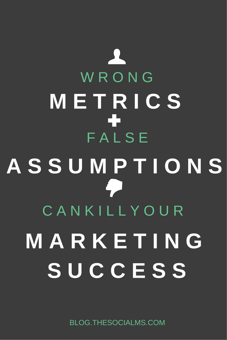 In marketing we all make many assumptions. Marketing success can only come if we question our assumptions and use the right metrics to measure success.