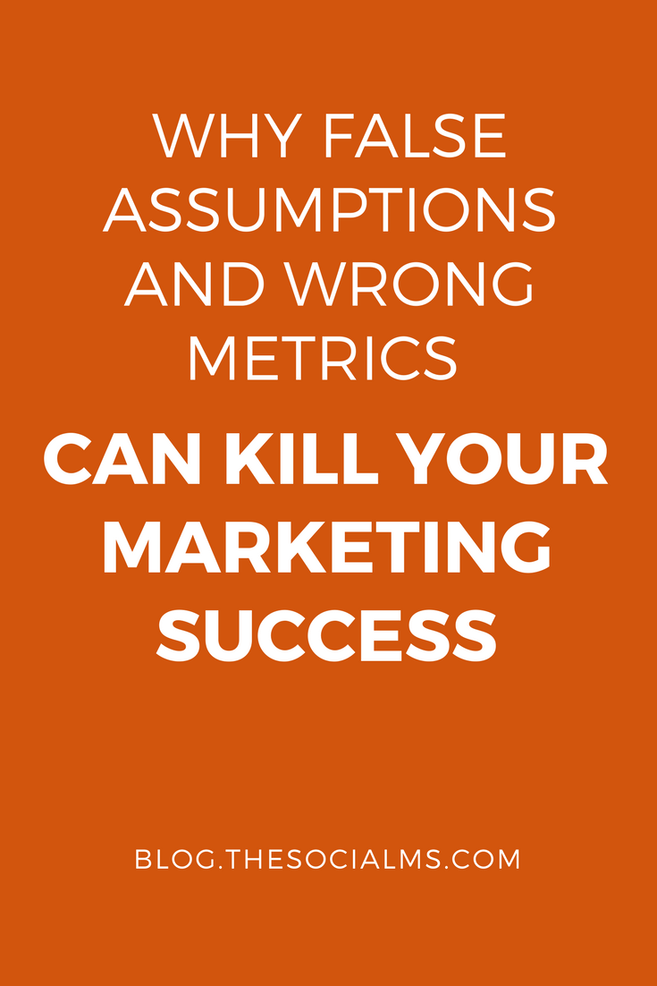 In marketing we all make many assumptions. Marketing success can only come if we question our assumptions and use the right metrics to measure success. marketing metrics, blogging metrics