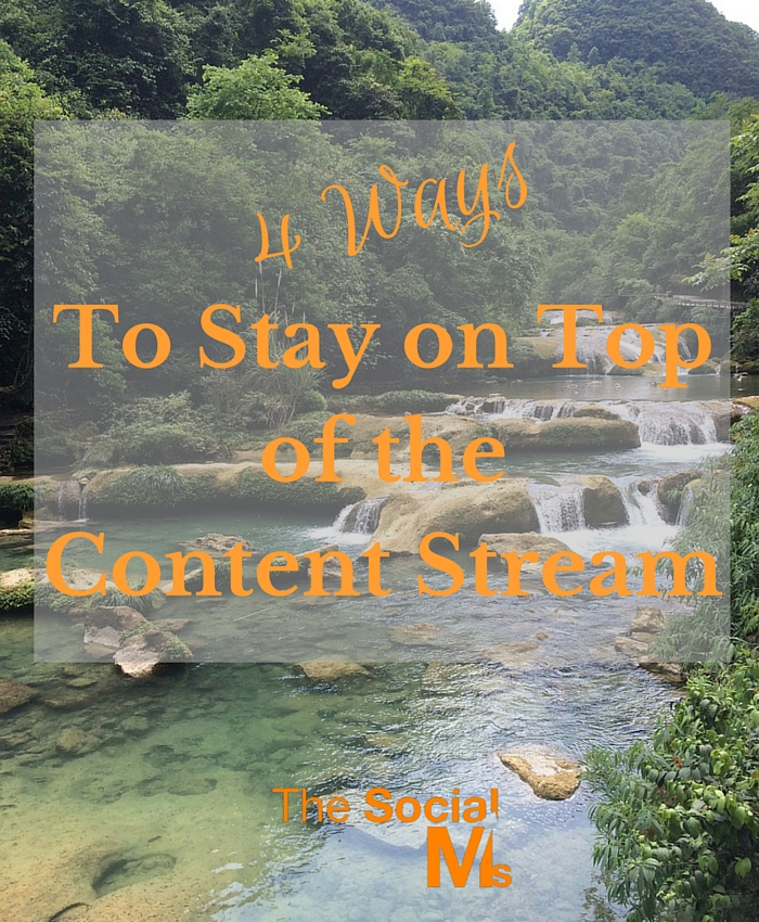 4 Ways to Stay on Top of the Content Stream