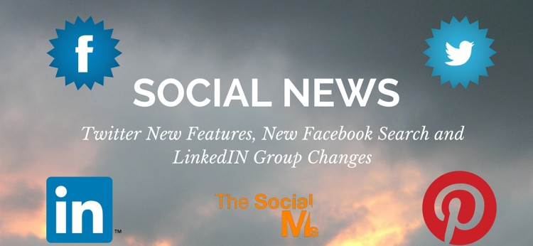 Twitter New Features, New Facebook Search and LinkedIN Group Changes