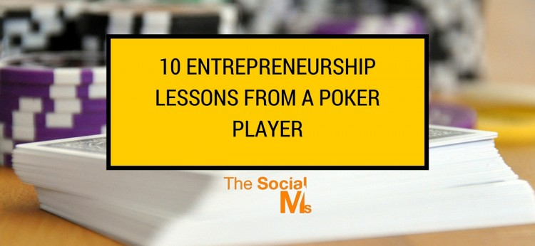 10 Entrepreneurship Lessons From A Poker Player