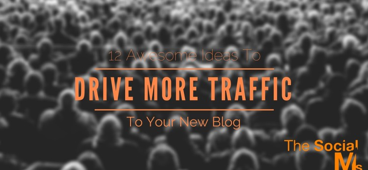 12 Awesome Ideas To Drive More Traffic To Your New Blog