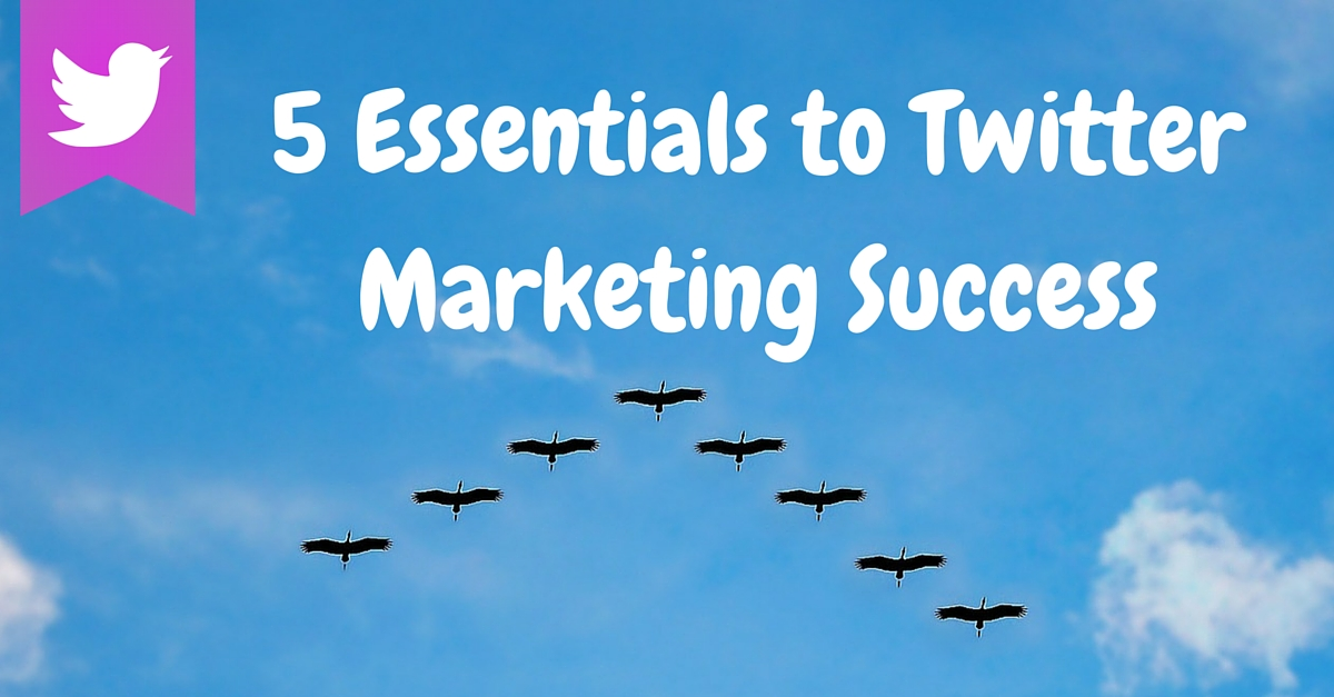 5 Essentials to Twitter Marketing Success - Keep Growing