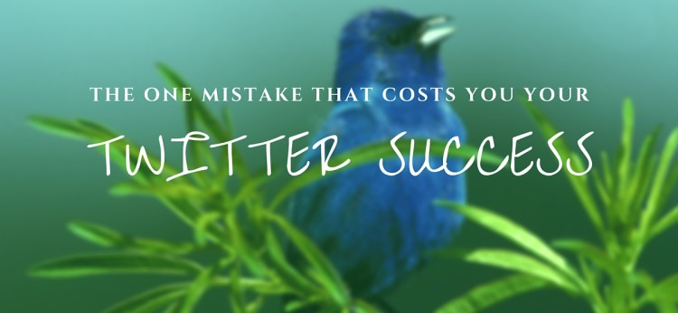 The One Mistake That Costs You Your Twitter Success