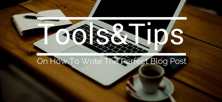 Tools&Tips for a perfect blog post