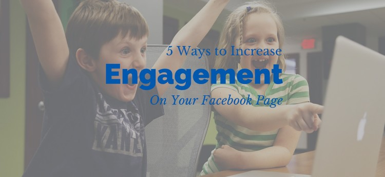 5 Ways to Increase Engagement on Your Facebook Page