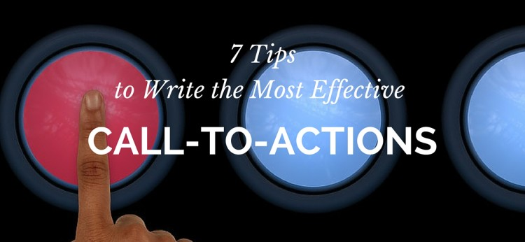 7 Tips to Write the Most Effective Call-to-Actions