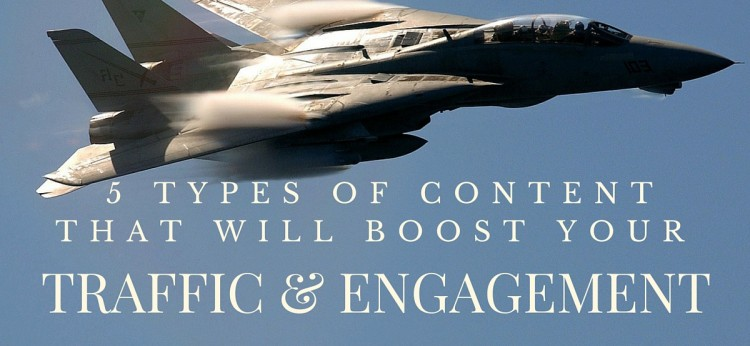 5 Types of Content That Will Boost Your Traffic And Engagement