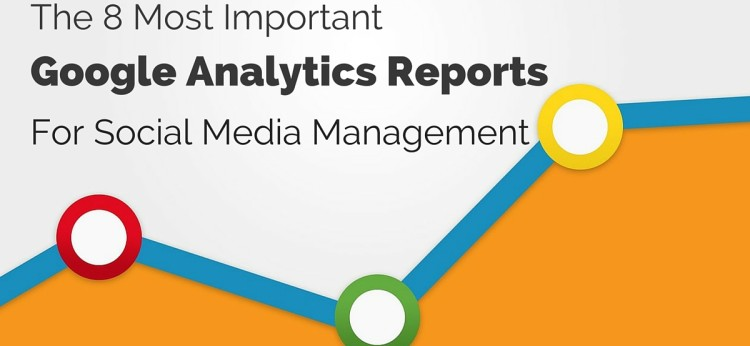 The 8 Most Important Google Analytics Reports For Social Media Management