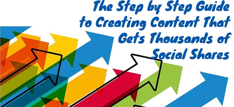 The Step by Step Guide to Creating Content That Gets Thousands of Social Shares