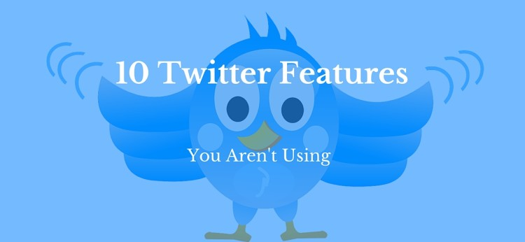 10 Twitter Features You Aren't Using