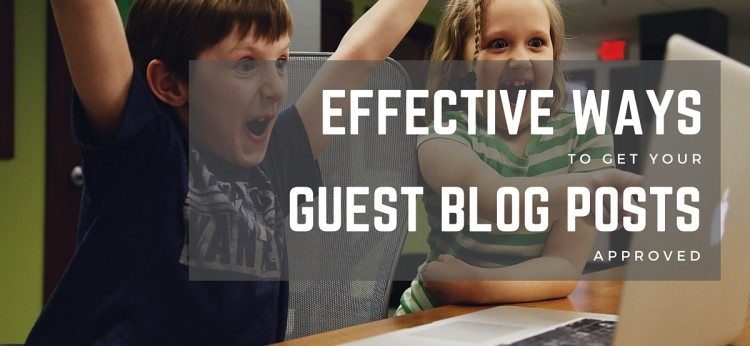 Effective Ways to Get Guest Blog Posts Approved