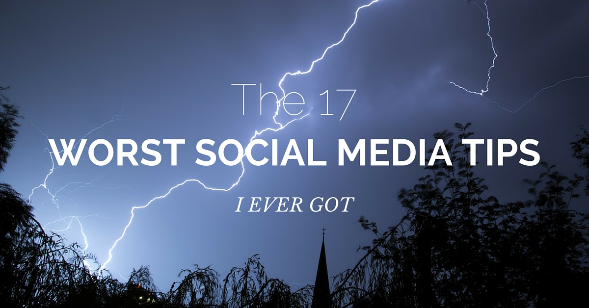 The 17 Worst Social Media Tips I Ever Got