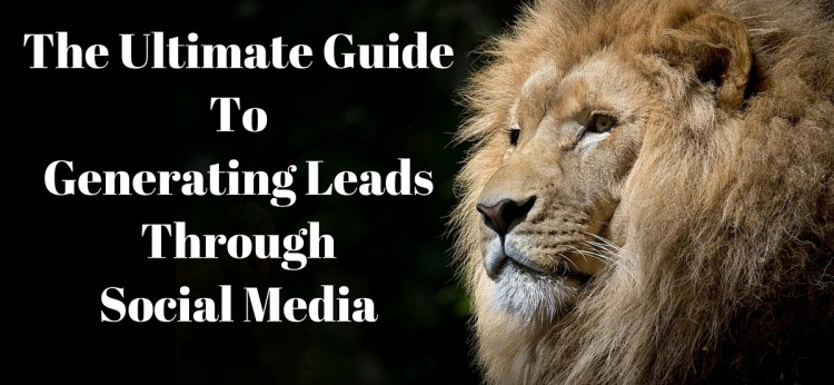 The Ultimate Guide To Generating Leads Through Social Media (1)