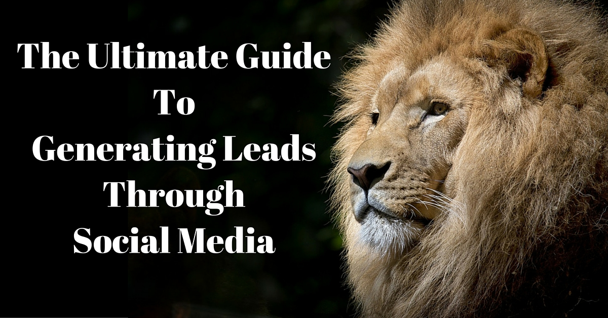 The Ultimate Guide To Generating Leads Through Social Media