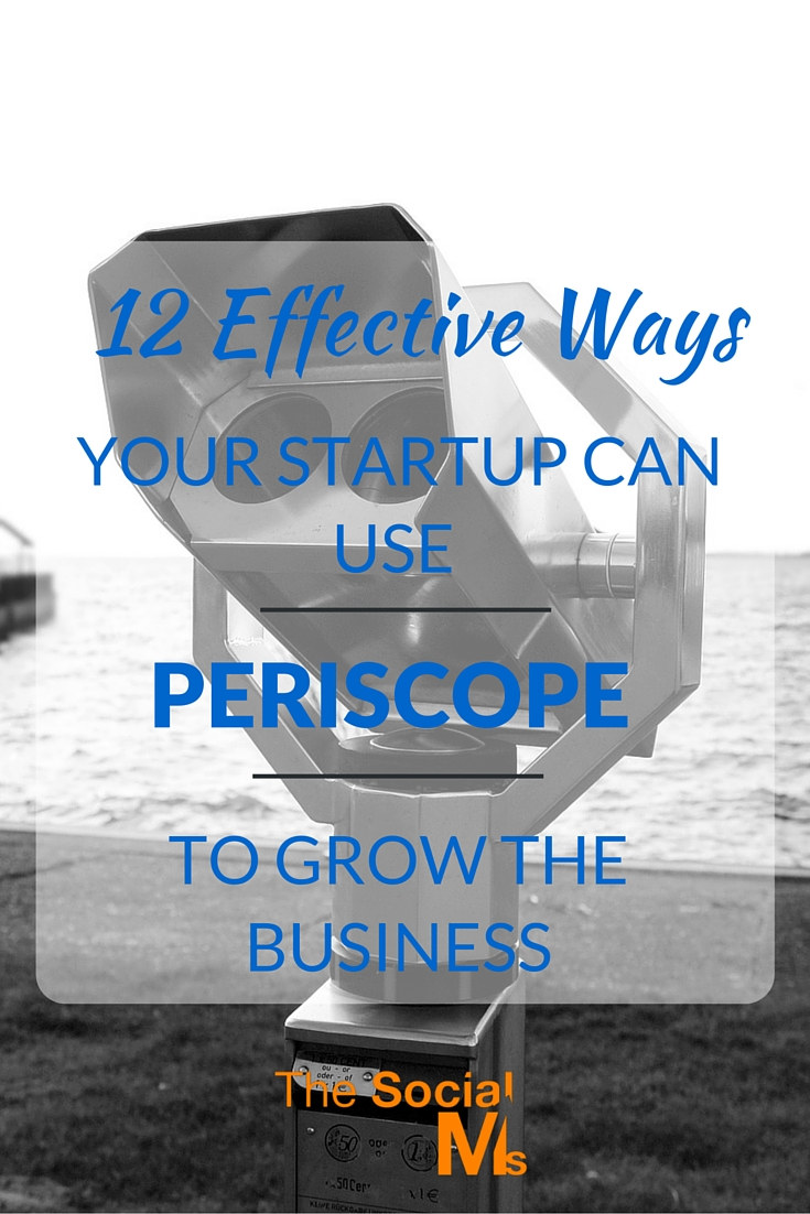 12 Effective Ways Your Startup Can Use Periscope (1)