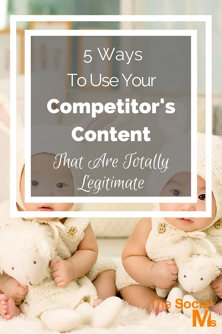 5 Ways To Use Your Competitor's Content That Are Totally Legitimate