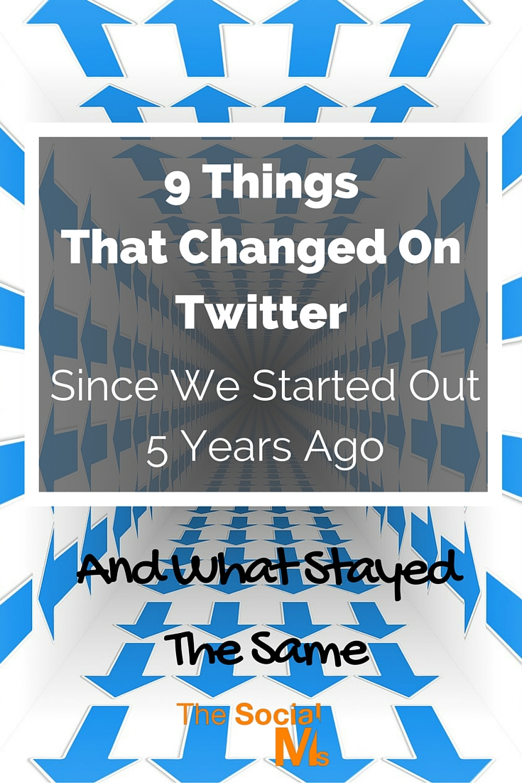 Which things changed on Twitter in the past five years and how significant are the changes considering growing a Twitter account?