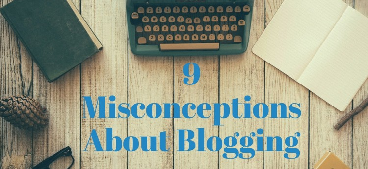 9Misconceptions About Blogging