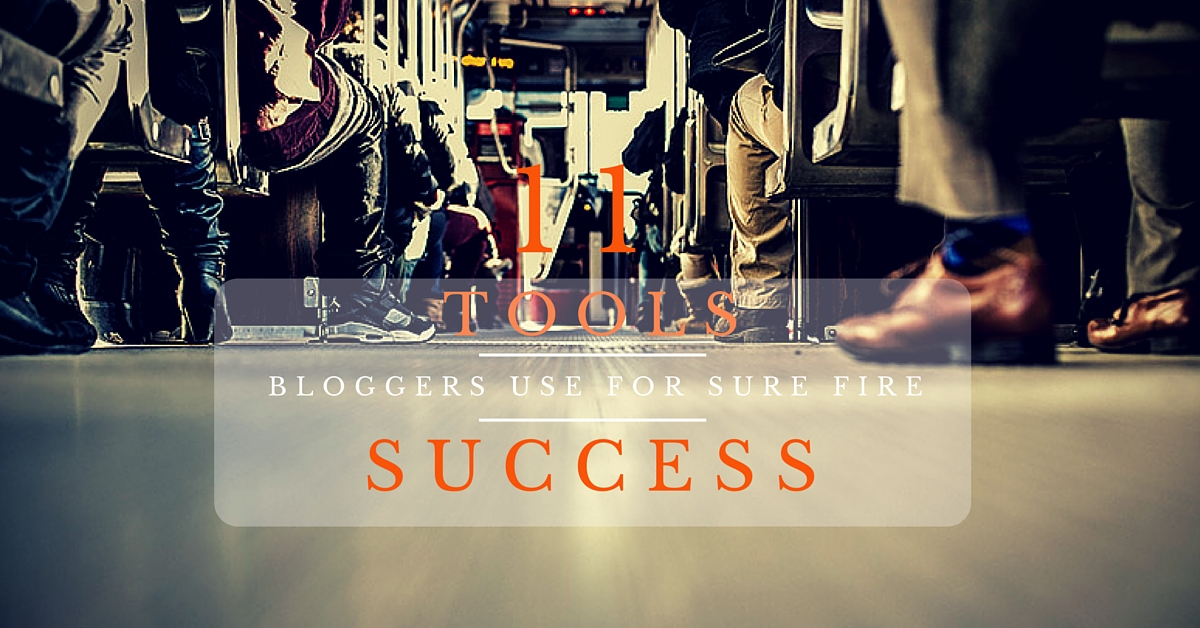 11 Tremendous Tools Bloggers Use For Sure Fire-Success