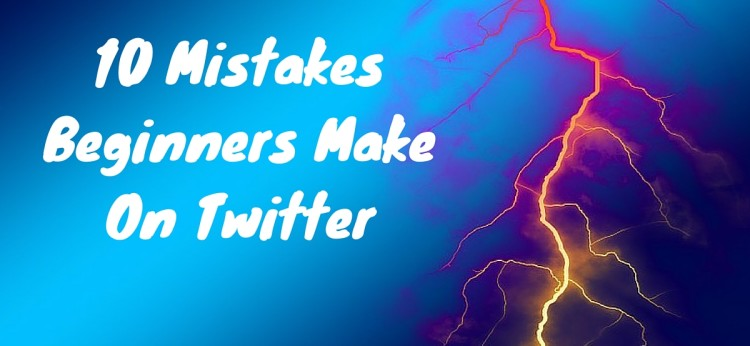 10 Mistakes Beginners Make On Twitter