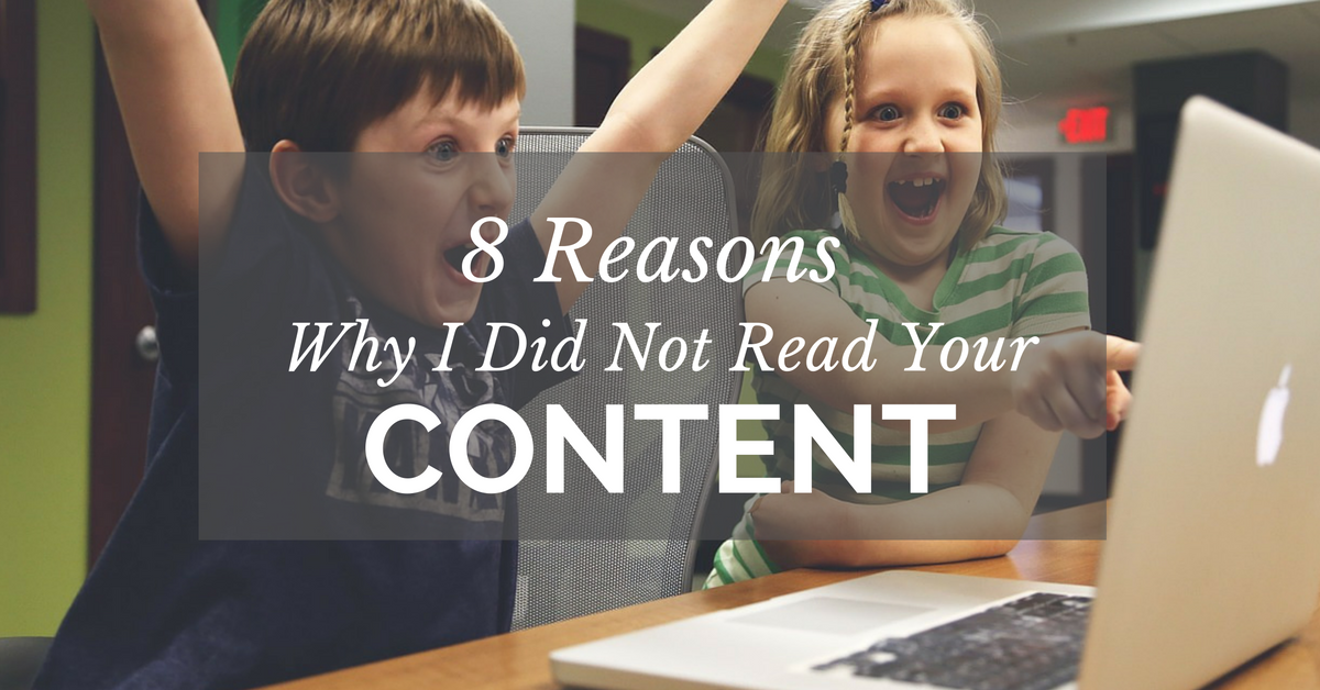 8 Reasons Why I Did Not Read Your Content