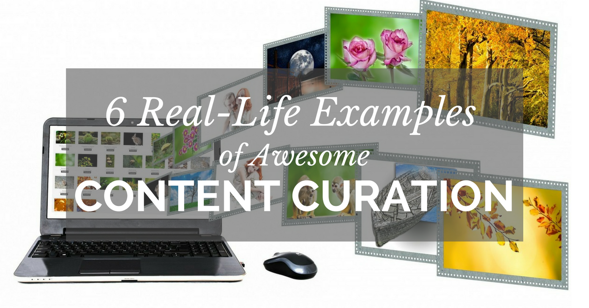 6 Real-Life Examples of Awesome Content Curation