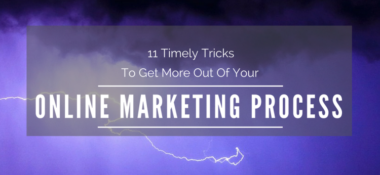 11-timely-tricks-to-get-more-out-of-your-online-marketing-process-1