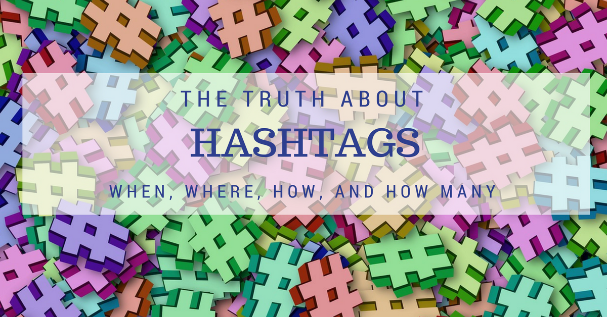 The Truth About Hashtags: When, Where, How and How Many