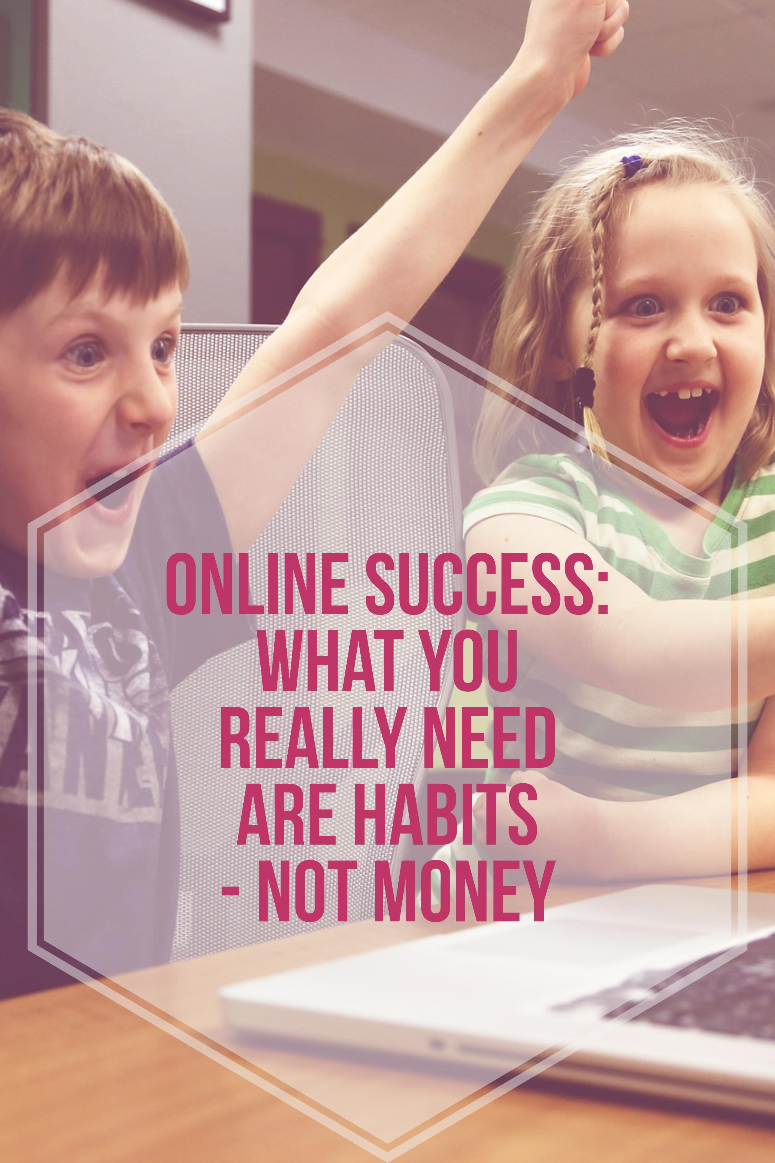 Striving for online success is like striving for fitness - you won't get fit without training regularly, and you won't succeed if you don't develop habits. Here is what you really need.