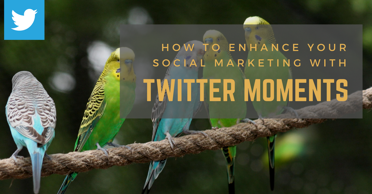 How To Enhance Your Social Marketing With Twitter Moments