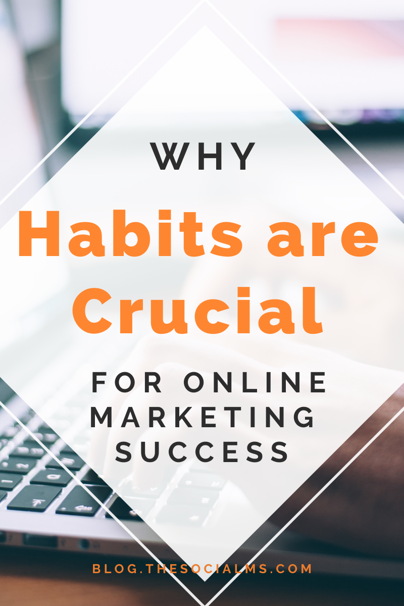 you won't succeed with online marketing if you don't develop habits. Here is why you need habits and how to find the best habits for your online marketing success #onlinemarketingsuccess #marketingstrategy #entrepreneurship