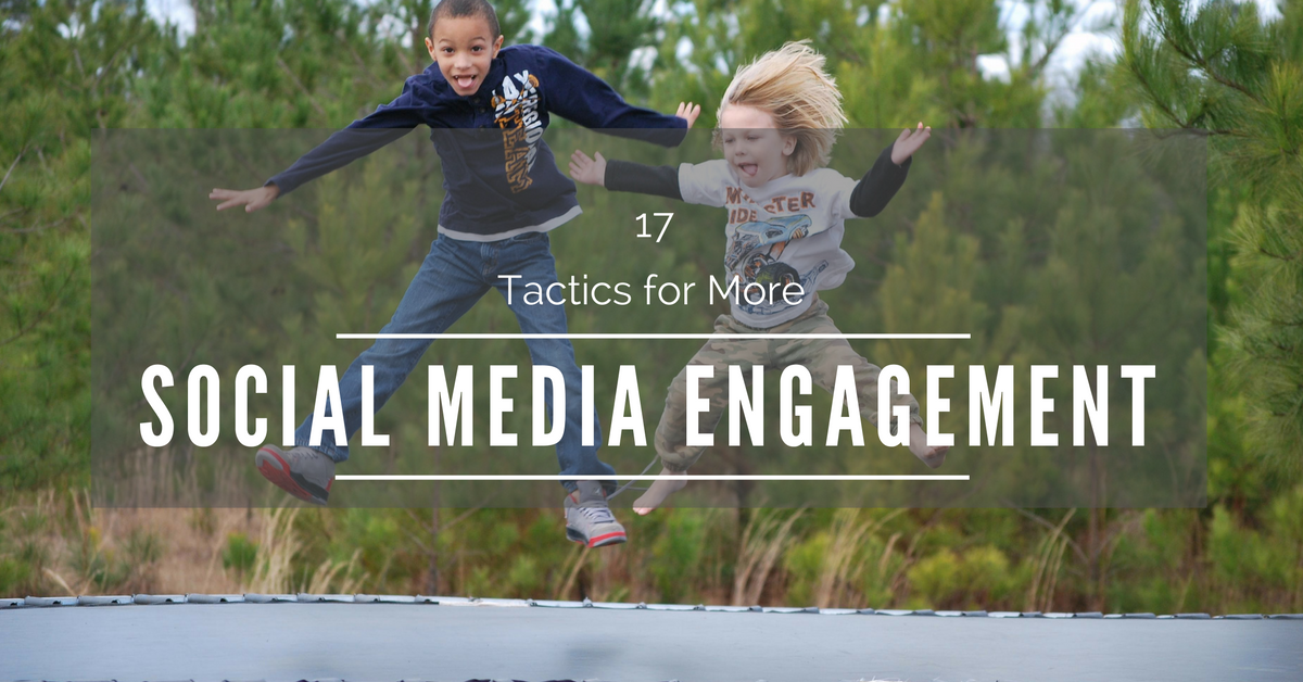 17 Tactics for More Social Media Engagement