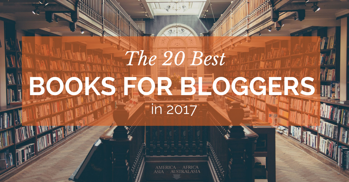 The 20 Best Books For Bloggers In 2017
