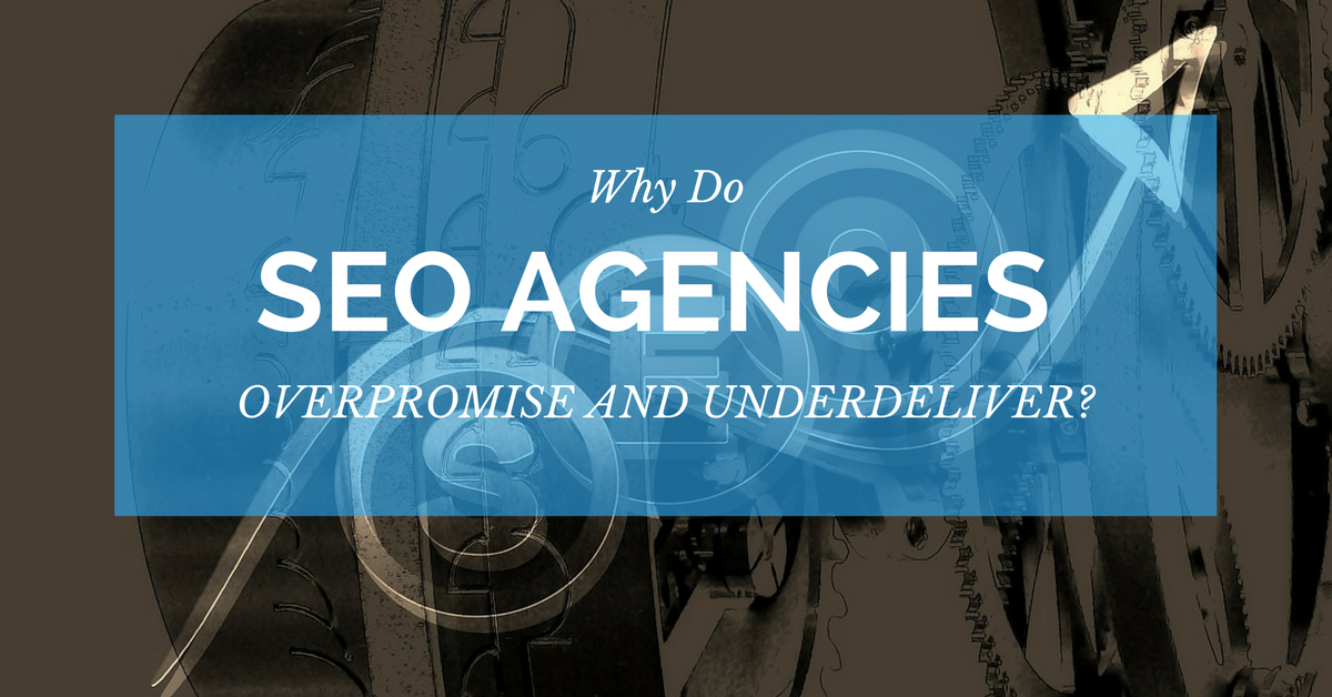 blog.thesocialms.com - Susanna Gebauer - Why Do SEO Agencies Overpromise And Underdeliver?