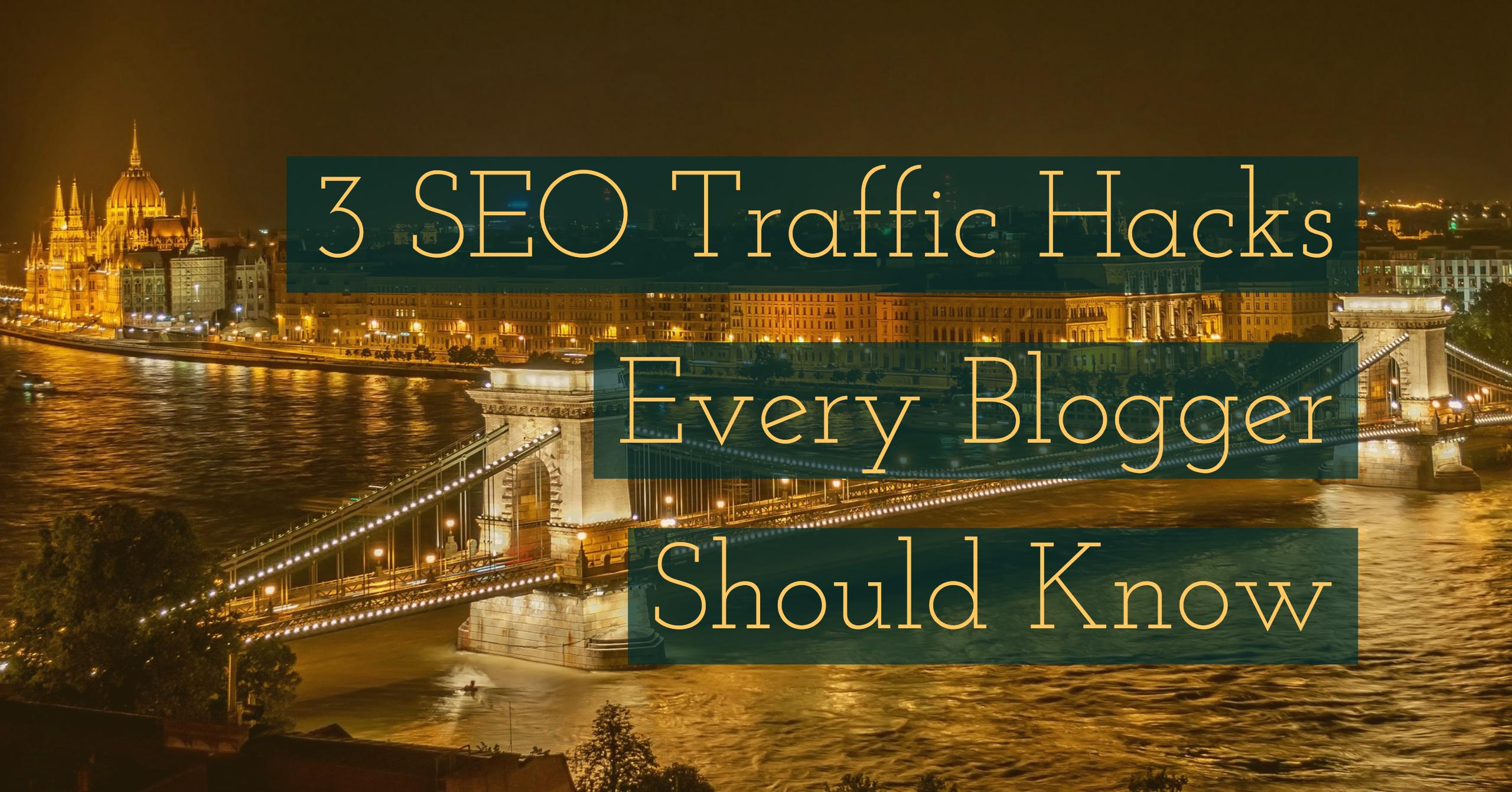 3 SEO Traffic Hacks Every Blogger Should Know: Bigger Results, Less Work