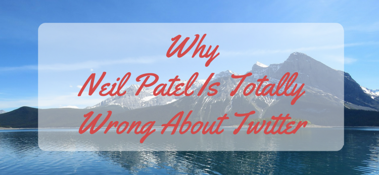 Why Neil Patel Is Totally Wrong About Twitter