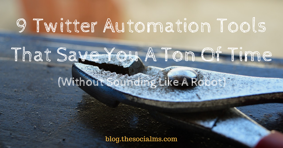 9 Twitter Automation Tools That Save You A Ton Of Time Without Sounding Like A Robot