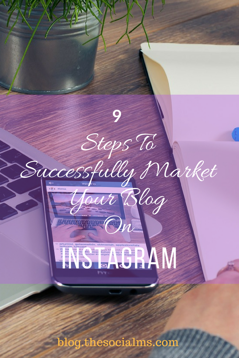 9 Steps To Successfully Market Your Blog On Instagram