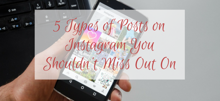 5 Types of Posts on Instagram You Shouldn't Miss Out On