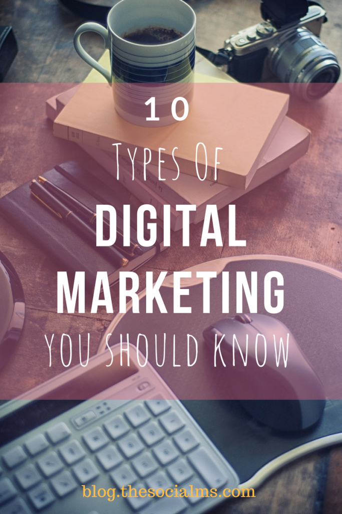 "To give you a thorough understanding of what the term ""Digital marketing"" includes, here are the 10 most important types of digital marketing."