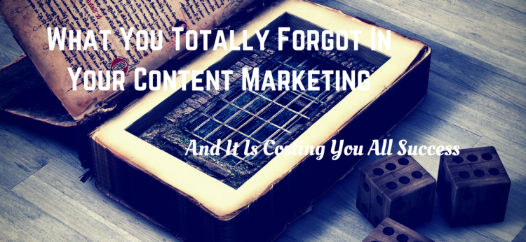 What You Totally Forgot In Your Content Marketing And It Is Costing You All Success