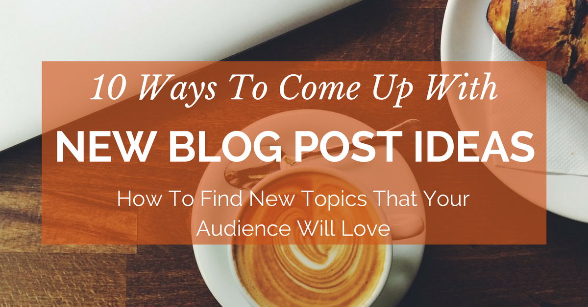 how to come up with blog post ideas content machine