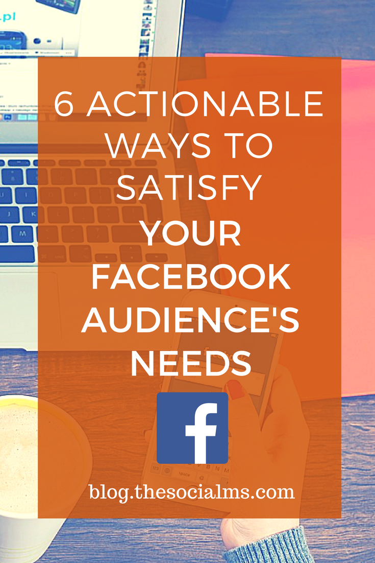 If you want to grab and hold your Facebook audience's attention, you need to satisfy their needs, and here comes a list of actionable ways to do it! facebook marketing, facebook audience, facebook tips, facebook engagement