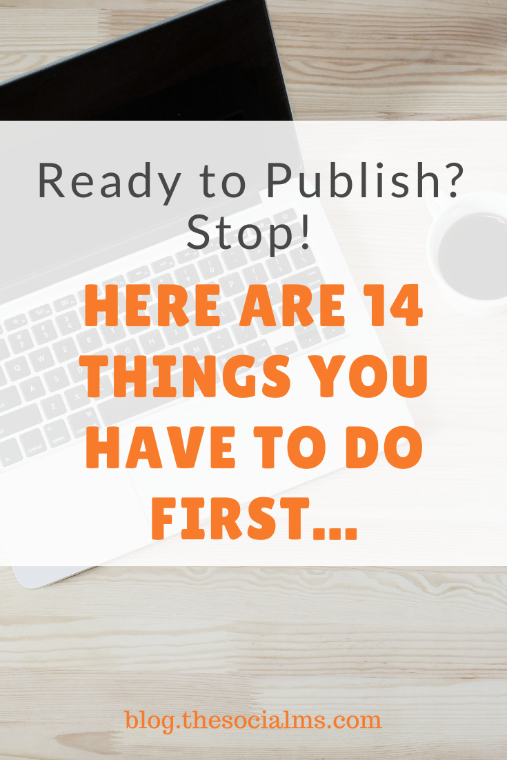 Publishing your blog post is the easy part. Do not forget about all the other blogging tasks. here are 14 things you absolutely need to do BEFORE you publish a blog post. #blogging101 #bloggingforbeginners #startablog #bloggingtips #blogwriting #blogpublishing