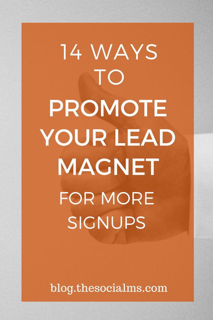 You created an awesome lead magnet. Here are 14 ways that you can use to promote your lead magnet – and help you skyrocket your list. get more signups, grow your email list